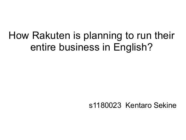 How Rakuten is planning to run their   entire business in English?                 s1180023 Kentaro Sekine