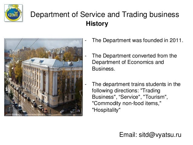 Department of Service and Trading businessHistory- The Department was founded in 2011.- The Department converted from theD...