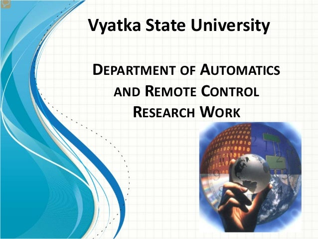 DEPARTMENT OF AUTOMATICSAND REMOTE CONTROLRESEARCH WORKVyatka State University