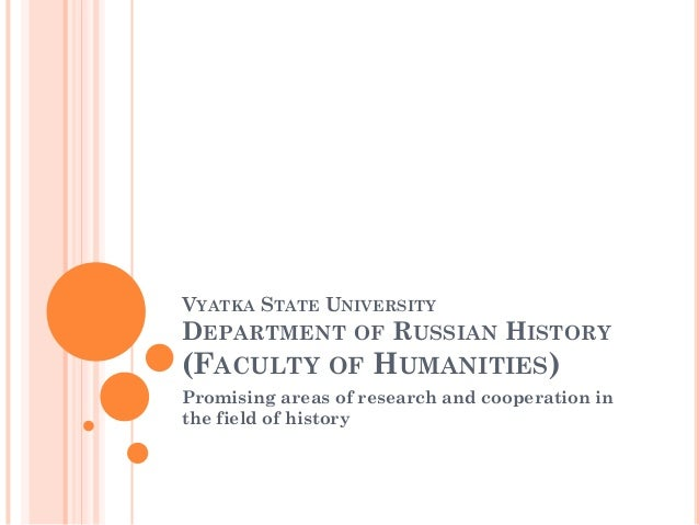 VYATKA STATE UNIVERSITYDEPARTMENT OF RUSSIAN HISTORY(FACULTY OF HUMANITIES)Promising areas of research and cooperation int...