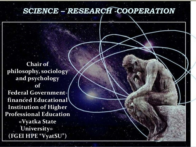 НАУЧНАЯ ДЕЯТЕЛЬНОСТЬ SCIENCE – RESEARCH -COOPERATION Chair of philosophy, sociology and psychology of Federal Government- ...