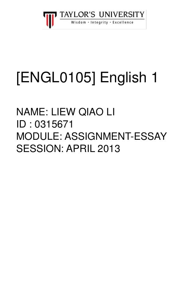 [ENGL0105] English 1 NAME: LIEW QIAO LI ID : 0315671 MODULE: ASSIGNMENT-ESSAY SESSION: APRIL 2013