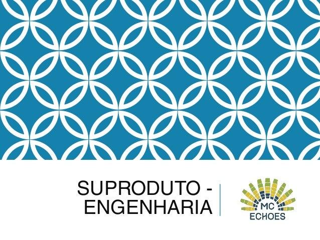 SUPRODUTO - ENGENHARIA