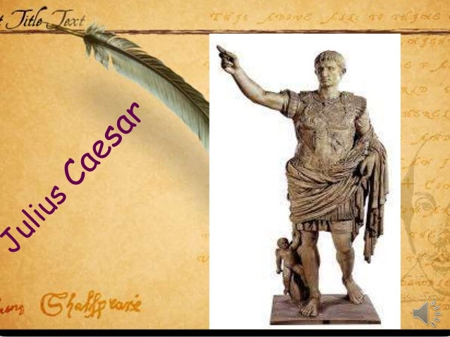 julius caesar flattery But julius caesar the play is about several men whose actions may be deemed   decius's flattery becomes a lie, when he strikes at caesar's ambitious sense,.