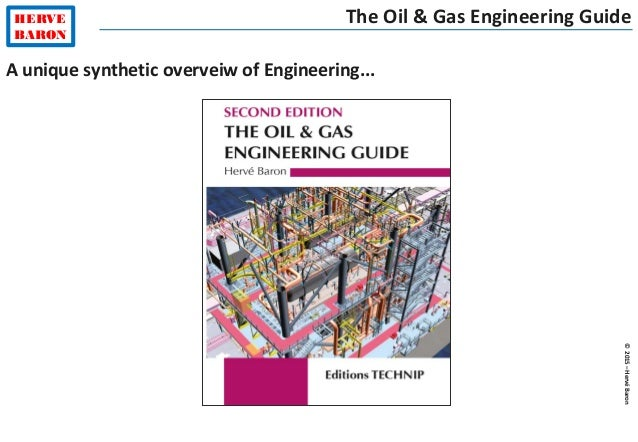 ©2015–HervéBaron HERVE BARON The Oil & Gas Engineering Guide A unique synthetic overveiw of Engineering...
