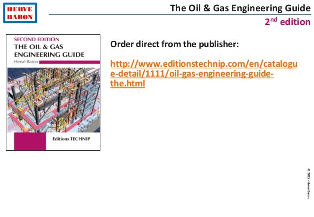 ©2015–HervéBaron HERVE BARON The Oil & Gas Engineering Guide 2nd edition Order direct from the publisher: http://www.editi...