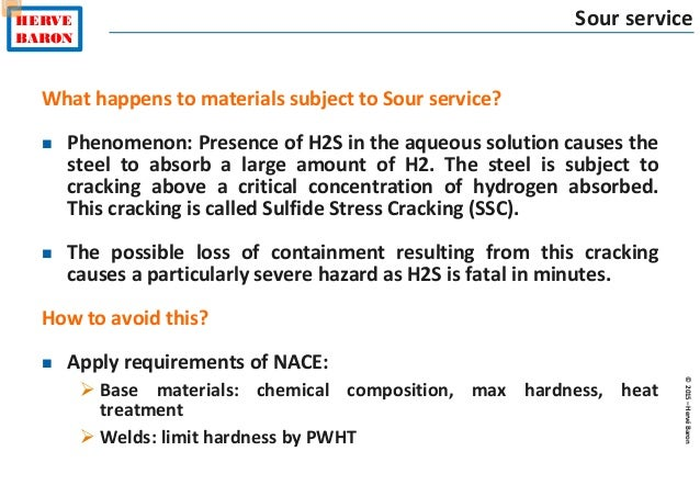 ©2015–HervéBaron HERVE BARON Sour service What happens to materials subject to Sour service?  Phenomenon: Presence of H2S...