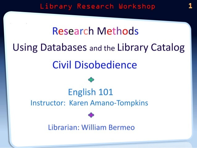 Research Methods Using Databases and the Library Catalog  Civil Disobedience  d* English 101  Instructor:  Karen Amano-Tom...