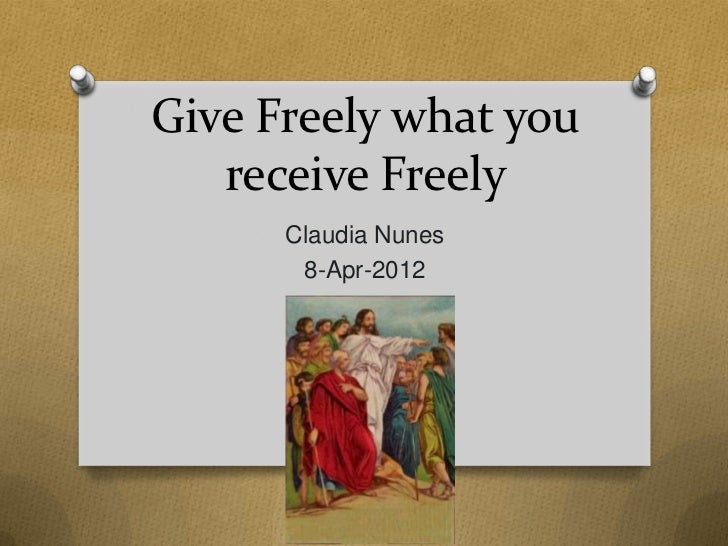 Give Freely what you   receive Freely      Claudia Nunes       8-Apr-2012