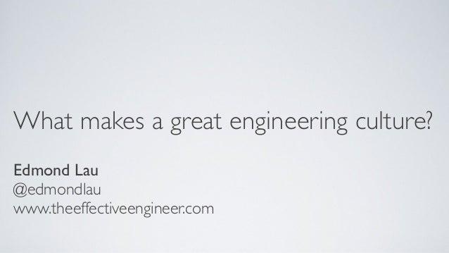 What makes a great engineering culture? Edmond Lau @edmondlau www.theeffectiveengineer.com