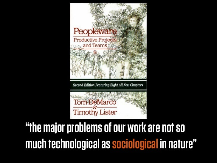 """the major problems of our work are not somuch technological as sociological in nature"""