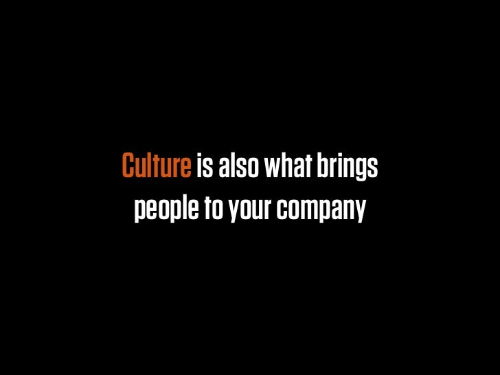 Culture is also what brings people to your company