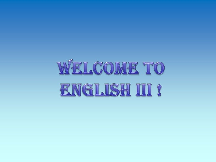 Welcome to <br />English III !<br />