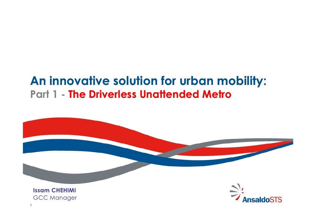 An innovative solution for urban mobility:Part 1 - The Driverless Unattended Metro    Issam CHEHIMI    GCC Manager1