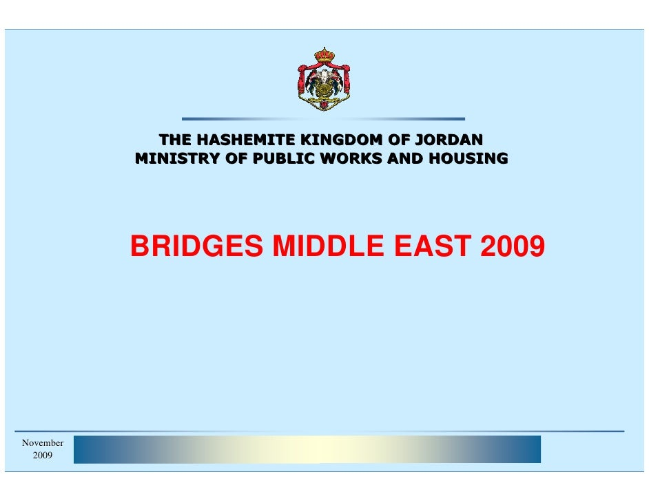 THE HASHEMITE KINGDOM OF JORDAN            MINISTRY OF PUBLIC WORKS AND HOUSING                BRIDGES MIDDLE EAST 2009   ...