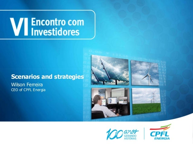 Scenarios and strategiesWilson FerreiraCEO of CPFL Energia