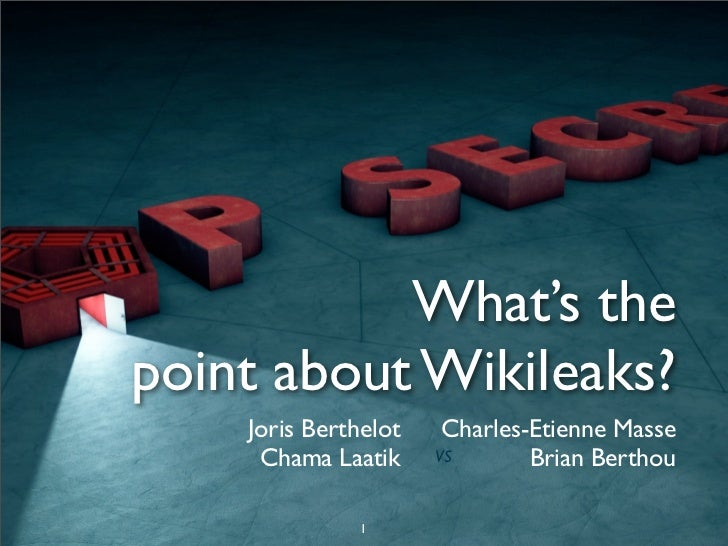 What's thepoint about Wikileaks?    Joris Berthelot    Charles-Etienne Masse     Chama Laatik     VS       Brian Berthou  ...