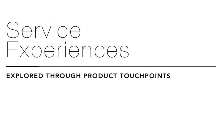 ServiceExperiencesEXPLORED THROUGH PRODUCT TOUCHPOINTS