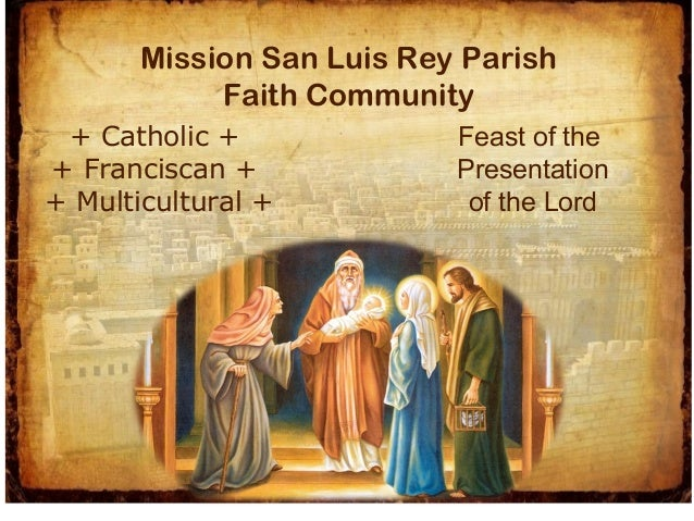 Mission San Luis Rey Parish Faith Community + Catholic + + Franciscan + + Multicultural +  Feast of the Presentation of th...