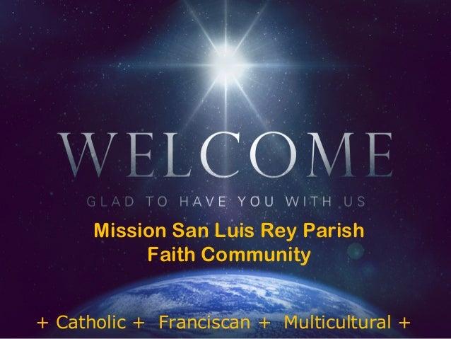 Mission San Luis Rey Parish Faith Community + Catholic + Franciscan + Multicultural +
