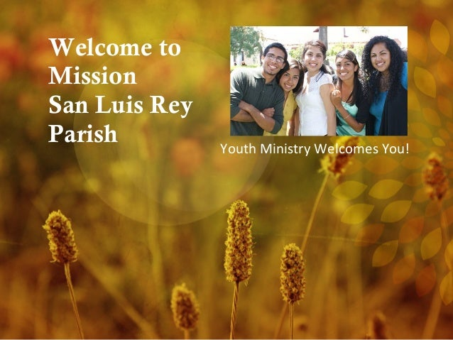 Welcome to Mission San Luis Rey Parish Youth Ministry Welcomes You!
