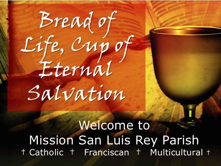 Bread ofLife, Cup of EternalSalvation         Welcome to Mission San Luis Rey Parish† Catholic †   Franciscan †   Multicul...