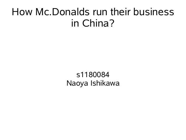 How Mc.Donalds run their business          in China?             s1180084           Naoya Ishikawa
