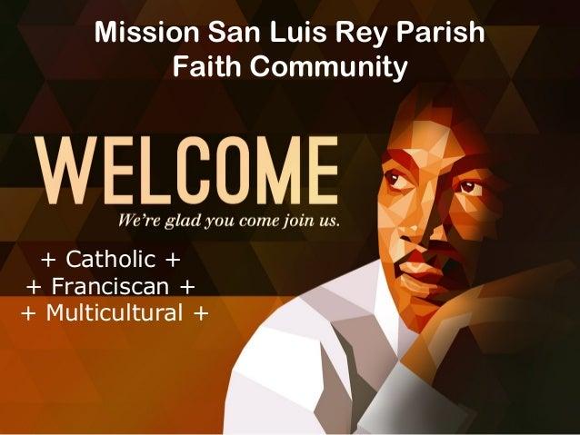Mission San Luis Rey Parish Faith Community  + Catholic + + Franciscan + + Multicultural +