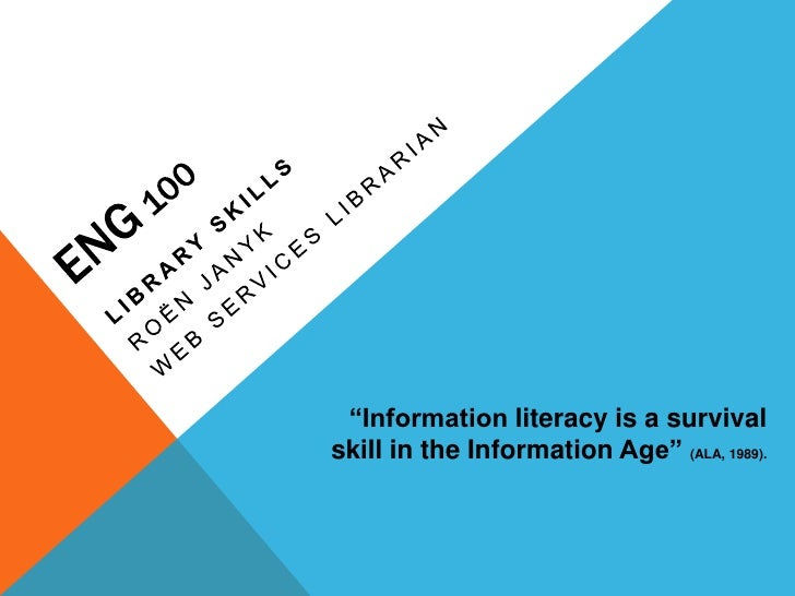 """Information literacy is a survivalskill in the Information Age"" (ALA, 1989)."