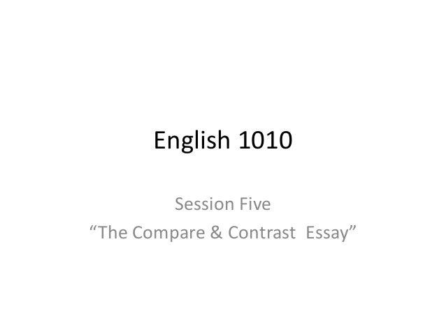"English 1010 Session Five ""The Compare & Contrast Essay"""