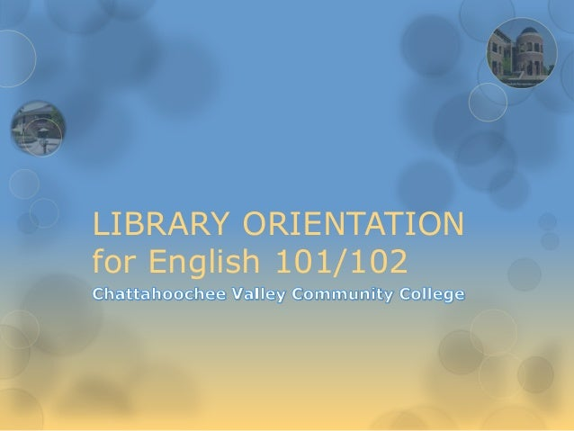 LIBRARY ORIENTATION for English 101/102