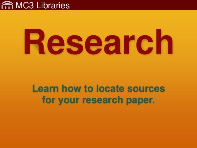MC3 Libraries Learn how to locate sources for your research paper. Research