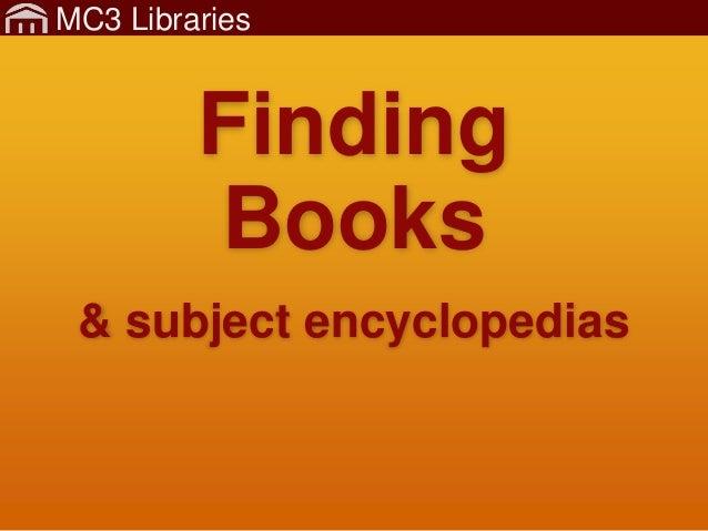 MC3 Libraries Finding Books & subject encyclopedias