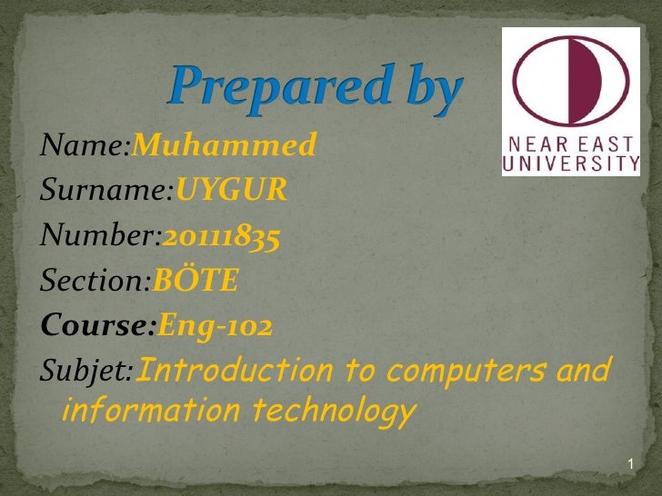 Name:MuhammedSurname:UYGURNumber:20111835Section:BÖTECourse:Eng-102Subjet:Introduction to computers and information techno...