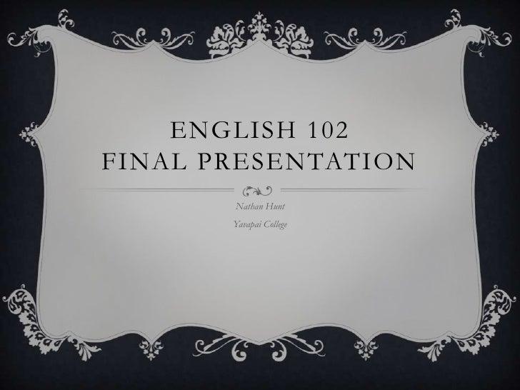 ENGLISH 102FINAL PRESENTATION       Nathan Hunt       Yavapai College