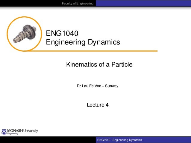 Faculty of Engineering  ENG1040 Engineering Dynamics Kinematics of a Particle Dr Lau Ee Von – Sunway  Lecture 4  ENG1040 –...