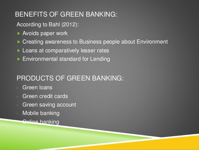 advantages and disadvantages of green banking 14 foremost pros and cons of the green revolution home list of pros and cons 6 pros and cons of issuing  this practice presents both advantages and disadvantages.