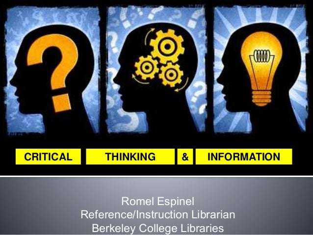 Romel Espinel Reference/Instruction Librarian Berkeley College Libraries THINKING INFORMATION&CRITICAL