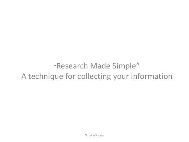 """""""Research Made Simple"""" A technique for collecting your information Outside Source"""