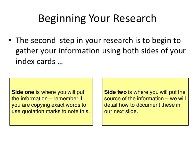 Beginning Your Research • The second step in your research is to begin to gather your information using both sides of your...