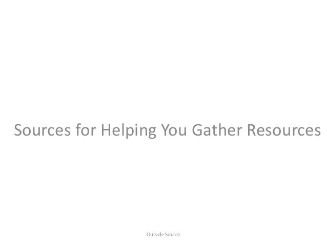 Sources for Helping You Gather Resources Outside Source