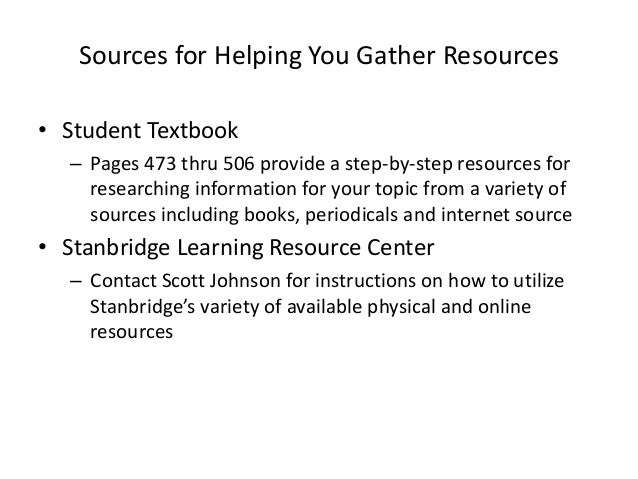 Sources for Helping You Gather Resources • Student Textbook – Pages 473 thru 506 provide a step-by-step resources for rese...