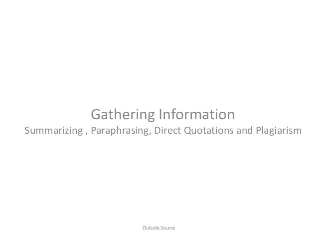 Gathering Information Summarizing , Paraphrasing, Direct Quotations and Plagiarism Outside Source