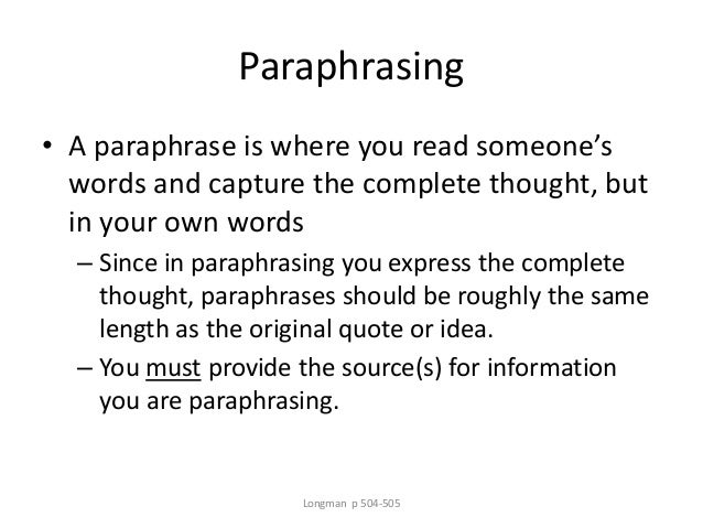 Paraphrasing • A paraphrase is where you read someone's words and capture the complete thought, but in your own words – Si...