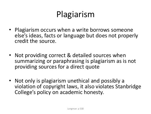 Plagiarism • Plagiarism occurs when a write borrows someone else's ideas, facts or language but does not properly credit t...