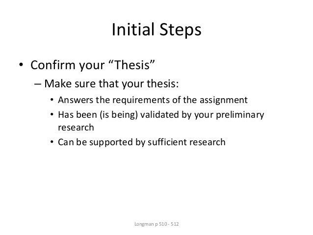 """Initial Steps • Confirm your """"Thesis"""" – Make sure that your thesis: • Answers the requirements of the assignment • Has bee..."""