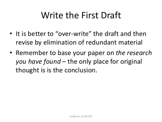 """Write the First Draft • It is better to """"over-write"""" the draft and then revise by elimination of redundant material • Reme..."""