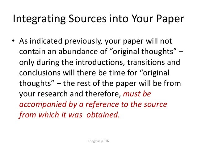 """Integrating Sources into Your Paper • As indicated previously, your paper will not contain an abundance of """"original thoug..."""