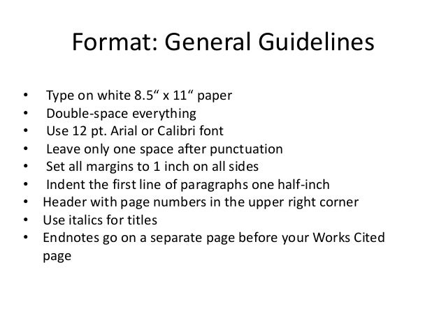 """Format: General Guidelines • Type on white 8.5"""" x 11"""" paper • Double-space everything • Use 12 pt. Arial or Calibri font •..."""