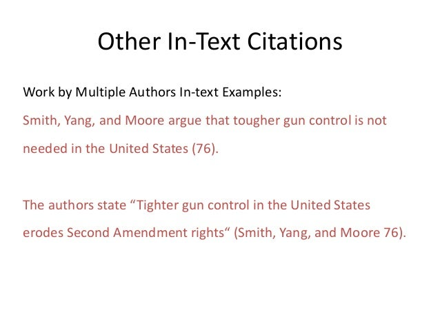 Other In-Text Citations Work by Multiple Authors In-text Examples: Smith, Yang, and Moore argue that tougher gun control i...